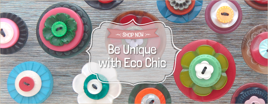 Be Unique with Eco Chic!