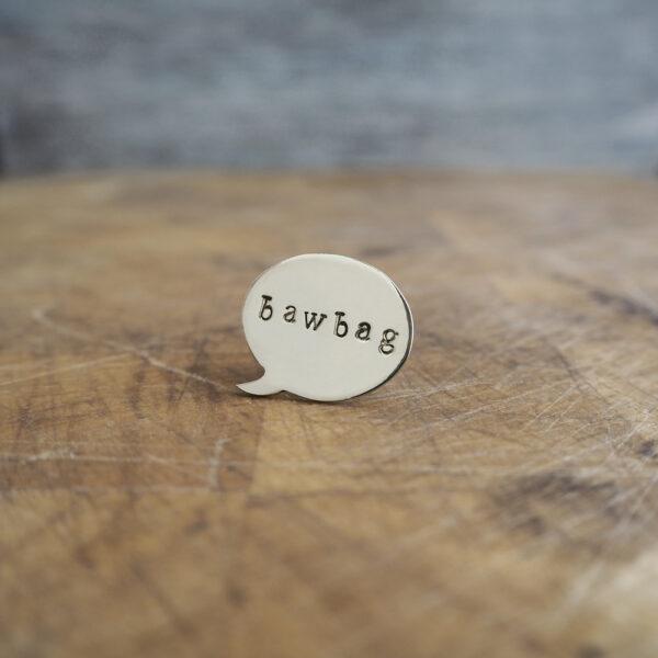 Top Brass Lapel Pin - Say it like it is... bawbag