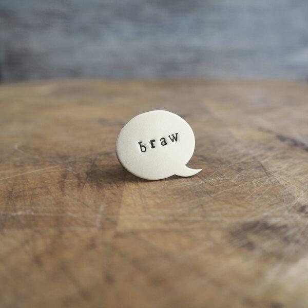 Top Brass Lapel Pin - Say it like it is... braw